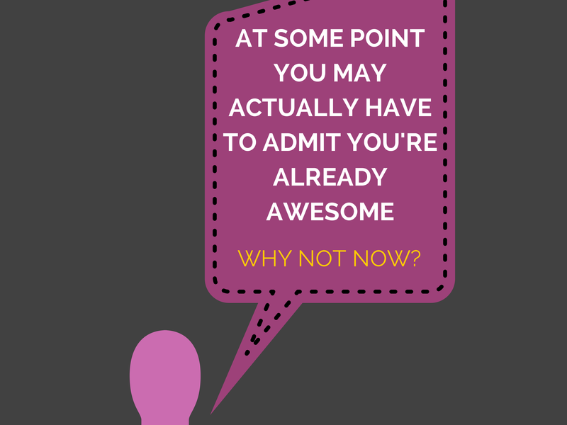 Admit You're Already Awesome